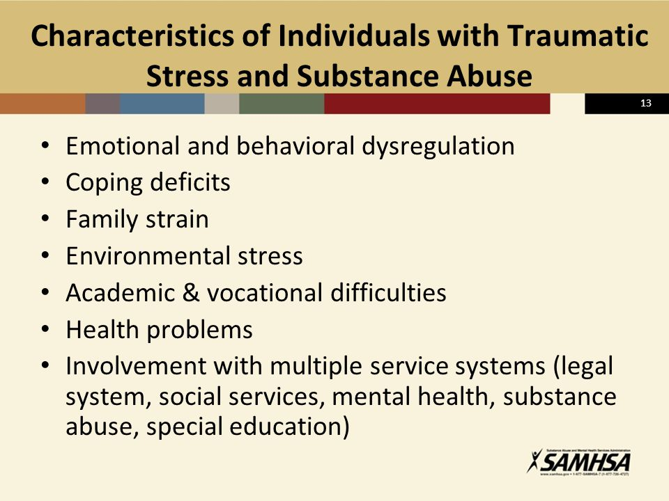 13 Characteristics of Individuals with Traumatic Stress and Substance Abuse Emotional and behavioral dysregulation Coping deficits Family strain Envir