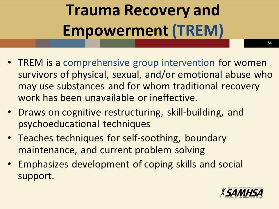 34 Trauma Recovery and Empowerment (TREM) TREM is a comprehensive group intervention for women survivors of physical, sexual, and/or emotional abuse w