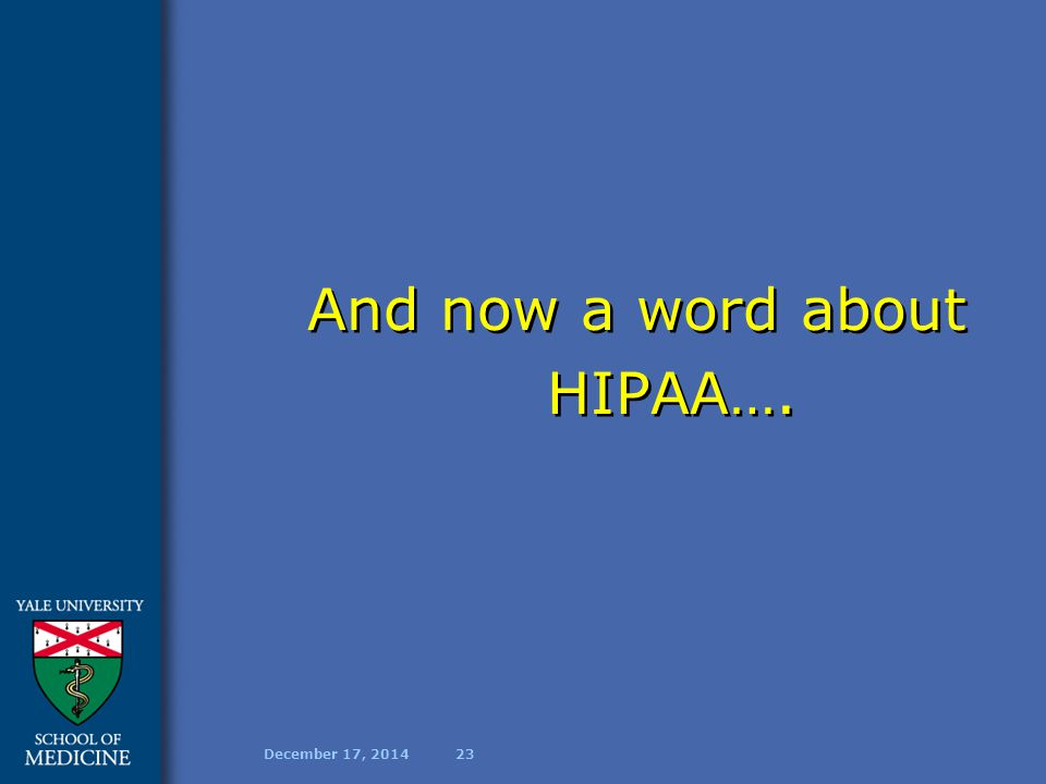 December 17, 201423 And now a word about HIPAA….
