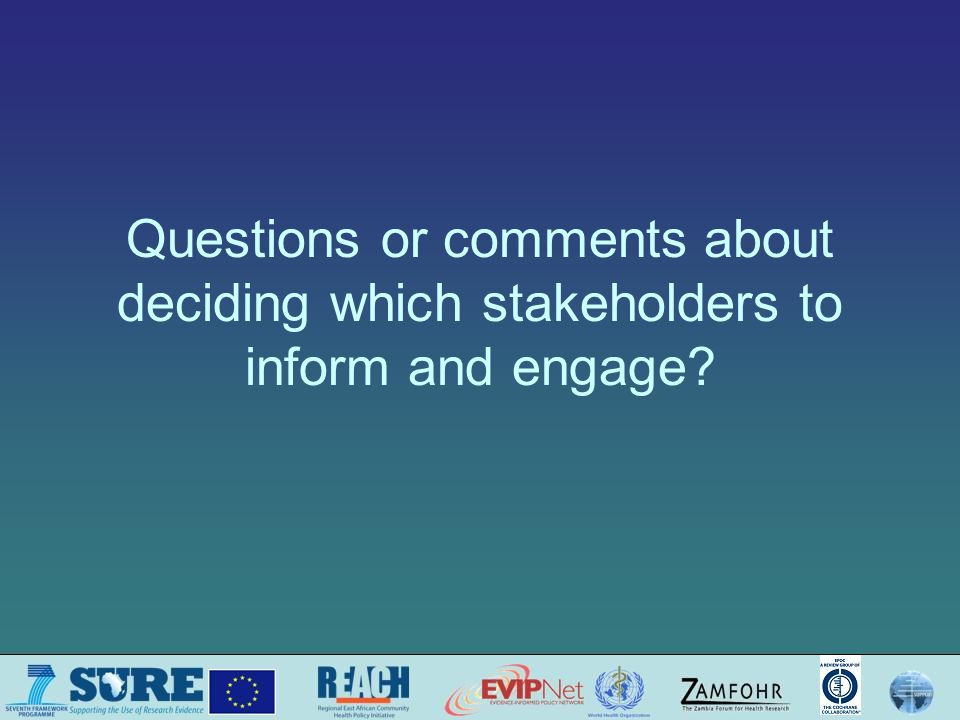 Questions or comments about deciding which stakeholders to inform and engage
