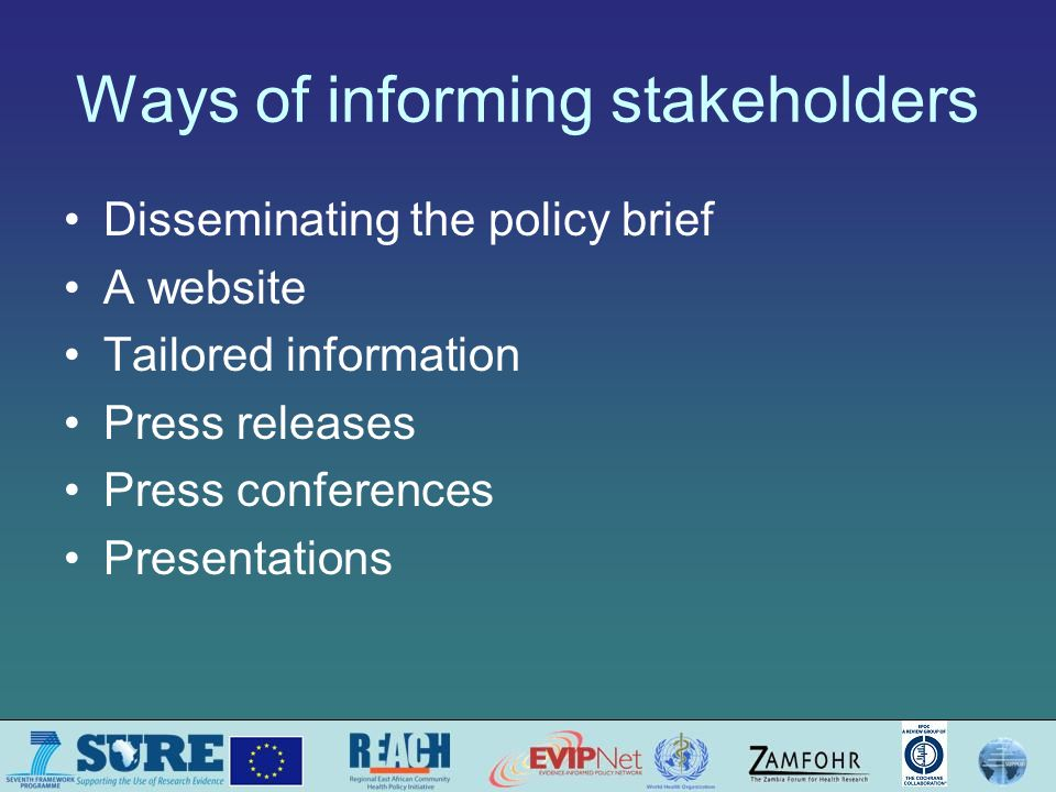 Ways of informing stakeholders Disseminating the policy brief A website Tailored information Press releases Press conferences Presentations
