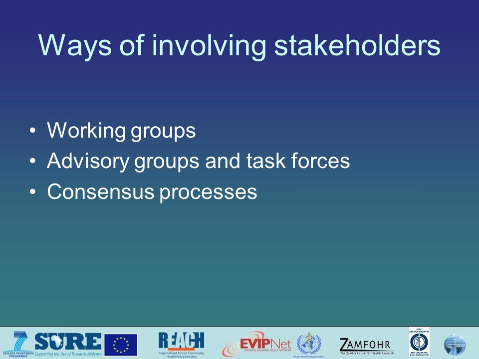 Ways of involving stakeholders Working groups Advisory groups and task forces Consensus processes