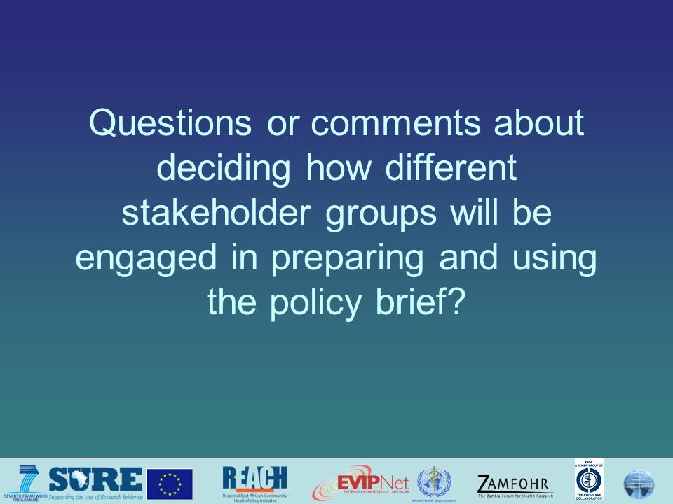 Questions or comments about deciding how different stakeholder groups will be engaged in preparing and using the policy brief