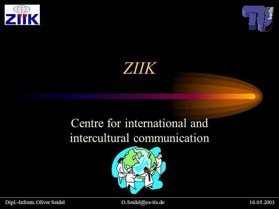 ZIIK Centre for international and intercultural communication Dipl.-Inform. Oliver SeidelO.Seidel@os-its.de16.05.2003