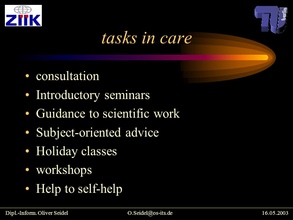 tasks in care consultation Introductory seminars Guidance to scientific work Subject-oriented advice Holiday classes workshops Help to self-help Dipl.-Inform.