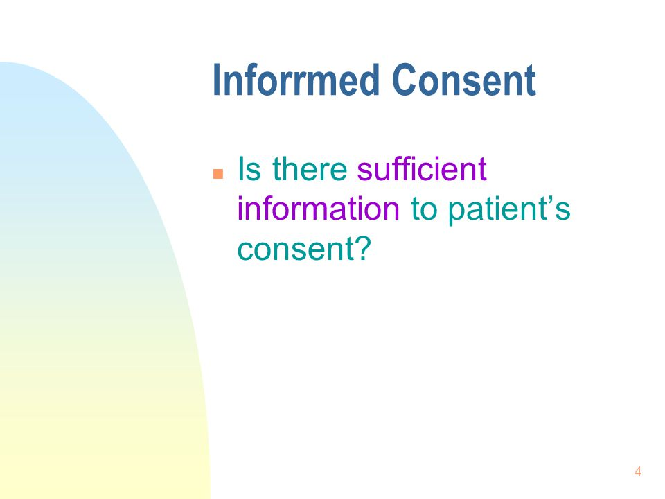 5 Inforrmed Consent n Consent is an ethical principle n Medical treatment can only be performed with consent of competent pt