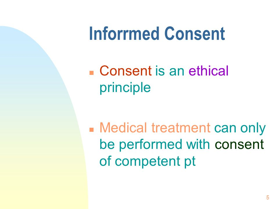 6 Informed Consent n Giving treatment without consent is failure to respect patient's autonomy violating an individual's right of self-determination