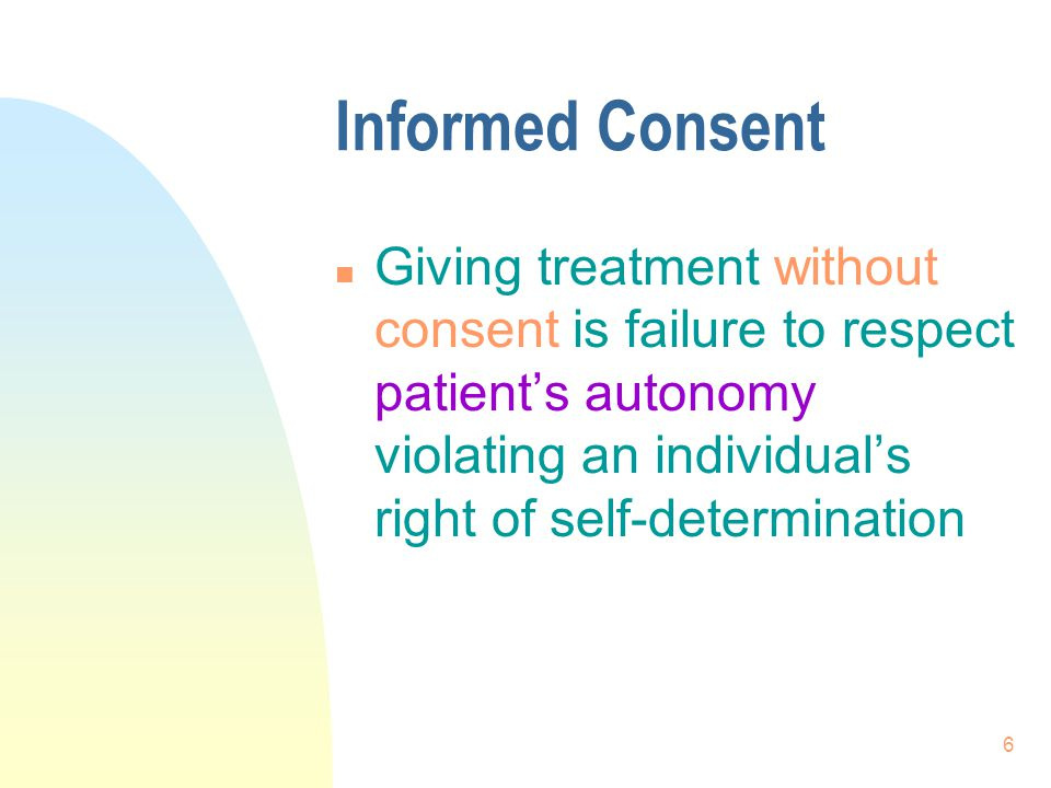 7 Informed Consent n Consent must be freely given with patient understanding - the nature - risks - benefits - alternatives - limitations of proposed treatment.