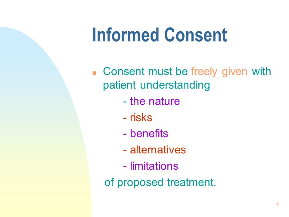 8 Informed Consent n Any medical treatment given without consent is an action for trespass where damages are payable