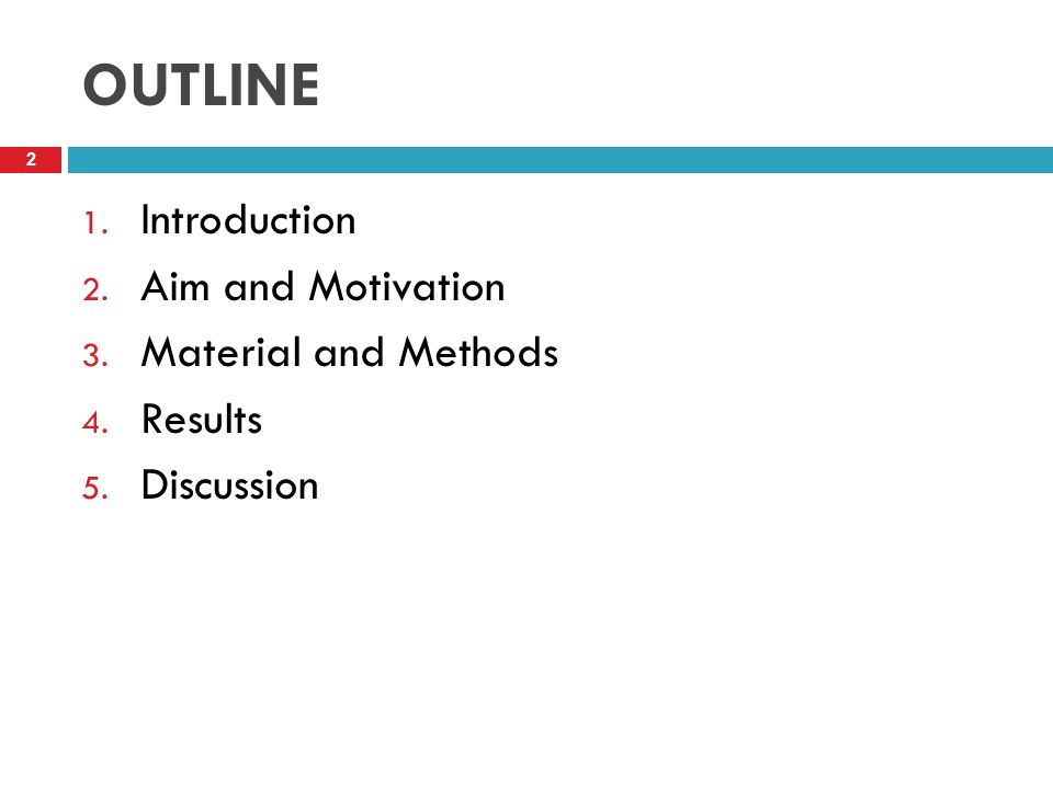 OUTLINE 2 1. Introduction 2. Aim and Motivation 3. Material and Methods 4. Results 5. Discussion
