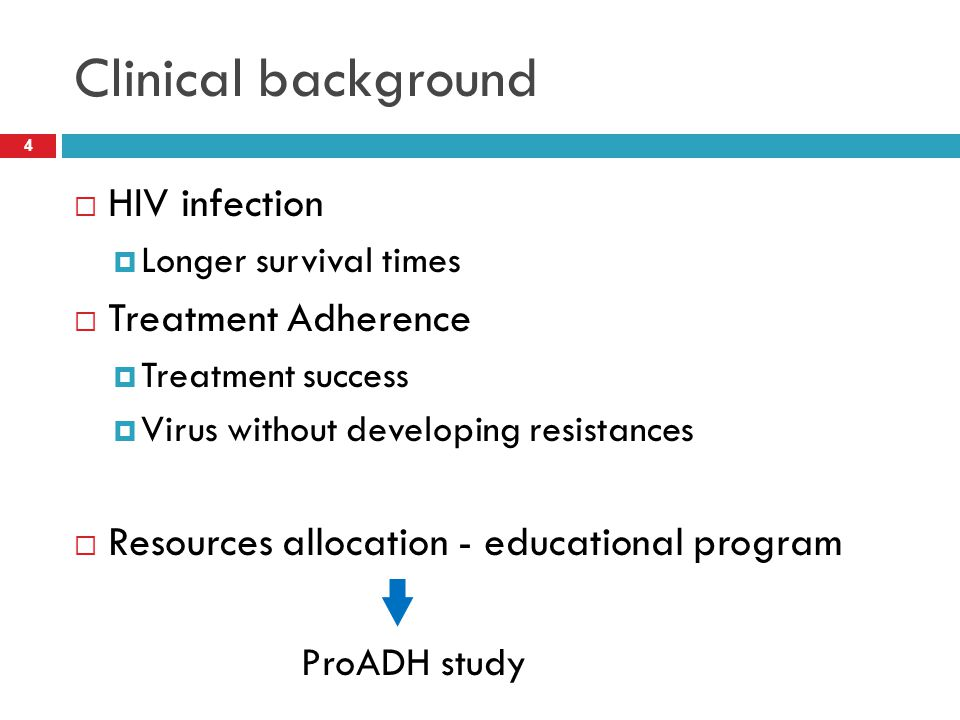 Clinical background  HIV infection  Longer survival times  Treatment Adherence  Treatment success  Virus without developing resistances  Resourc