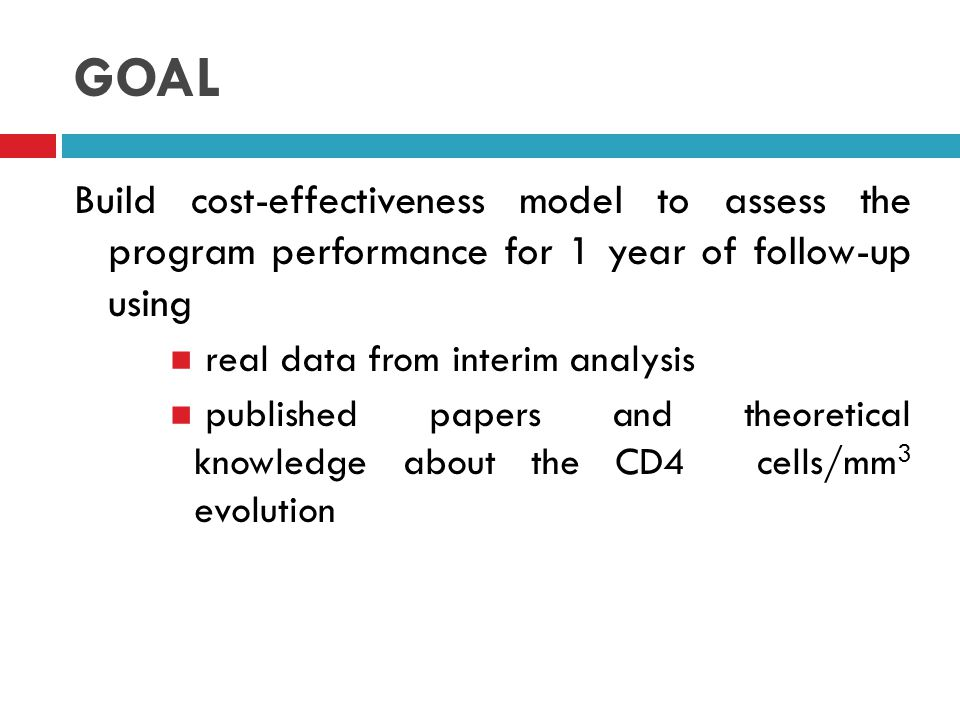 GOAL Build cost-effectiveness model to assess the program performance for 1 year of follow-up using real data from interim analysis published papers and theoretical knowledge about the CD4 cells/mm 3 evolution