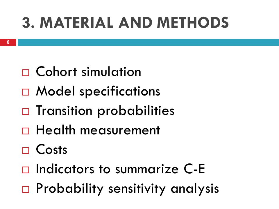 3. MATERIAL AND METHODS  Cohort simulation  Model specifications  Transition probabilities  Health measurement  Costs  Indicators to summarize C