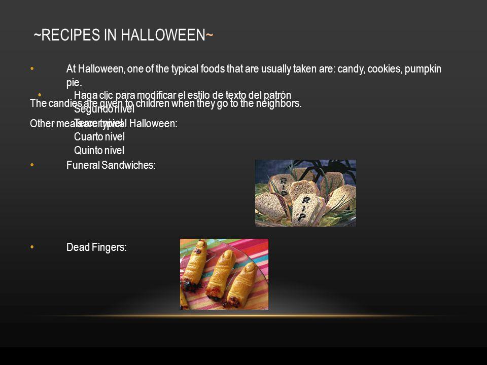 Haga clic para modificar el estilo de texto del patrón Segundo nivel Tercer nivel Cuarto nivel Quinto nivel ~RECIPES IN HALLOWEEN~ At Halloween, one o