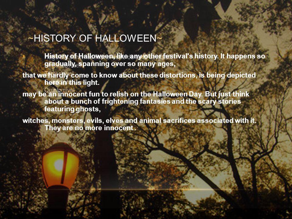 Haga clic para modificar el estilo de texto del patrón Segundo nivel Tercer nivel Cuarto nivel Quinto nivel ~HISTORY OF HALLOWEEN~ History of Hallowee