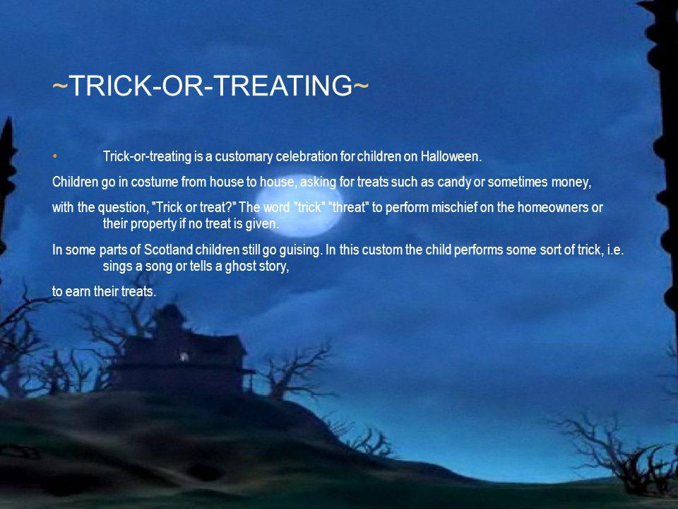 Haga clic para modificar el estilo de texto del patrón Segundo nivel Tercer nivel Cuarto nivel Quinto nivel ~TRICK-OR-TREATING~ Trick-or-treating is a
