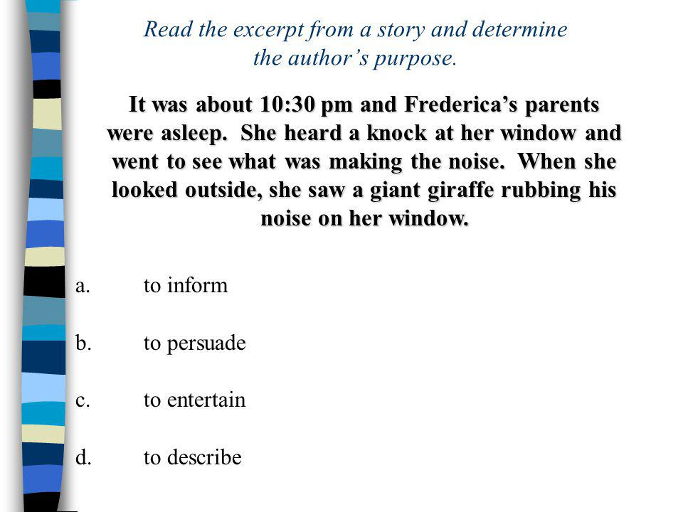 a.to inform b.to persuade c.to entertain d.to describe Read the excerpt from a story and determine the author's purpose.