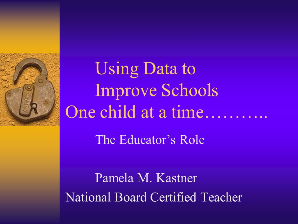 Using Data to Improve Schools One child at a time………..