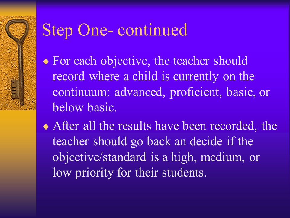 Step One- continued  For each objective, the teacher should record where a child is currently on the continuum: advanced, proficient, basic, or below basic.