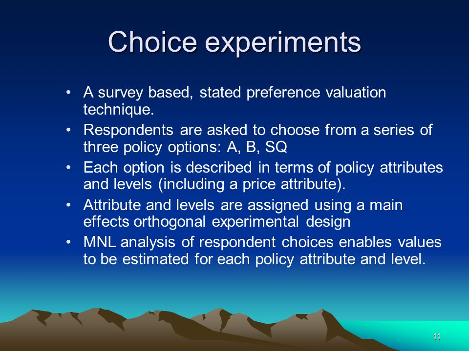 11 Choice experiments A survey based, stated preference valuation technique.