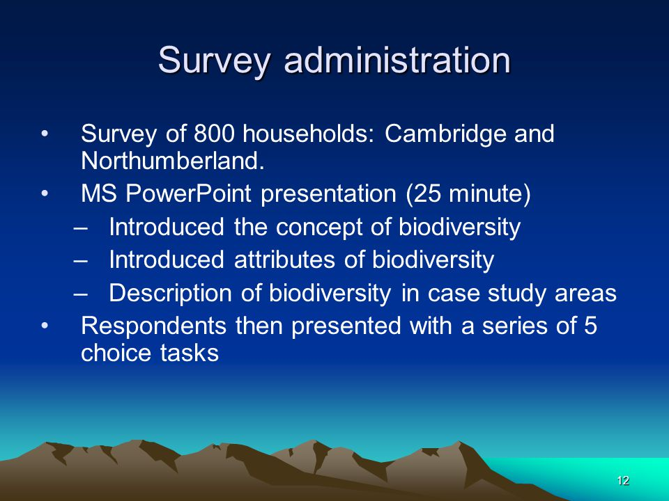 12 Survey administration Survey of 800 households: Cambridge and Northumberland.