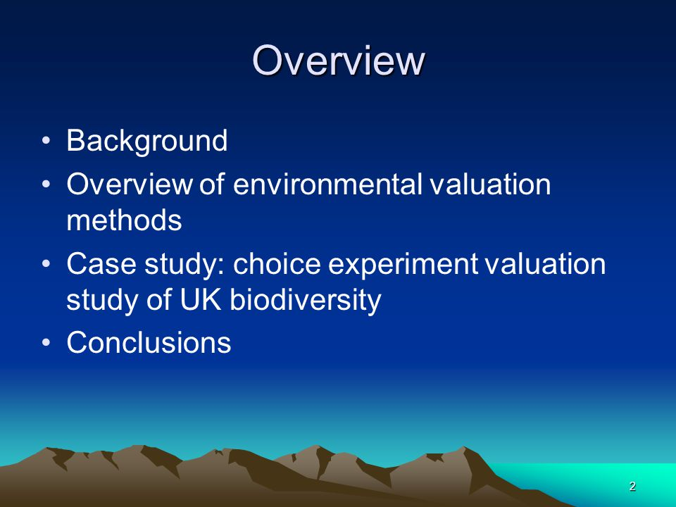 2 Overview Background Overview of environmental valuation methods Case study: choice experiment valuation study of UK biodiversity Conclusions