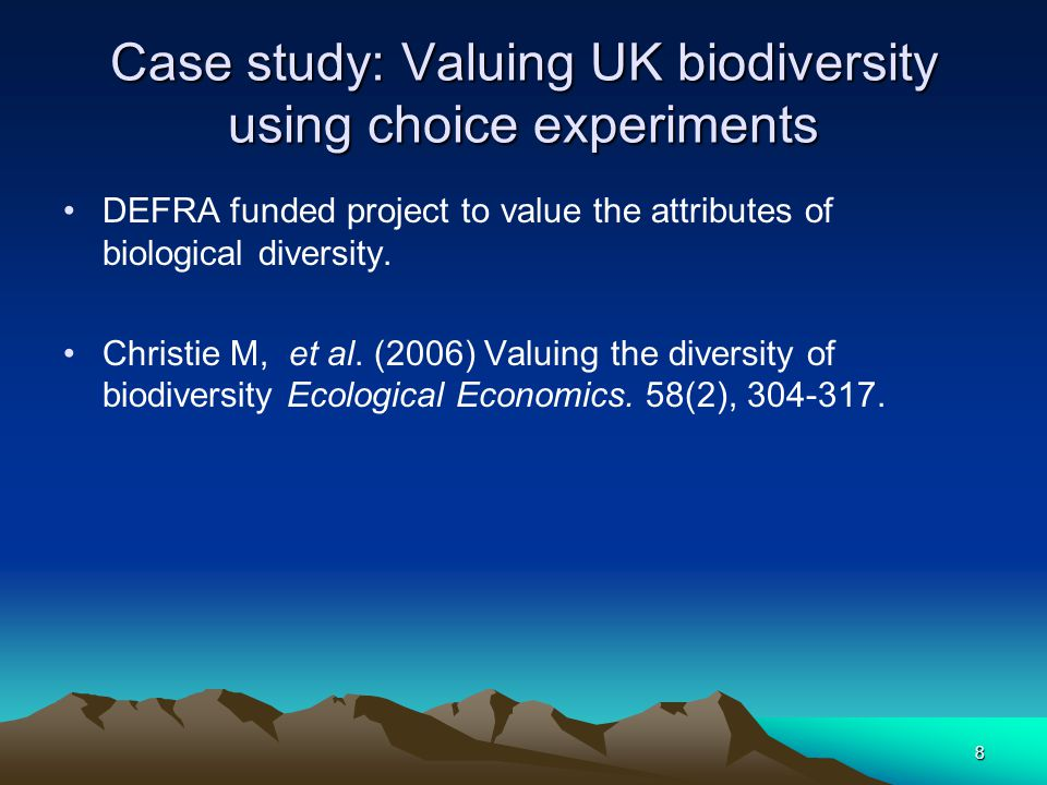 8 Case study: Valuing UK biodiversity using choice experiments DEFRA funded project to value the attributes of biological diversity.
