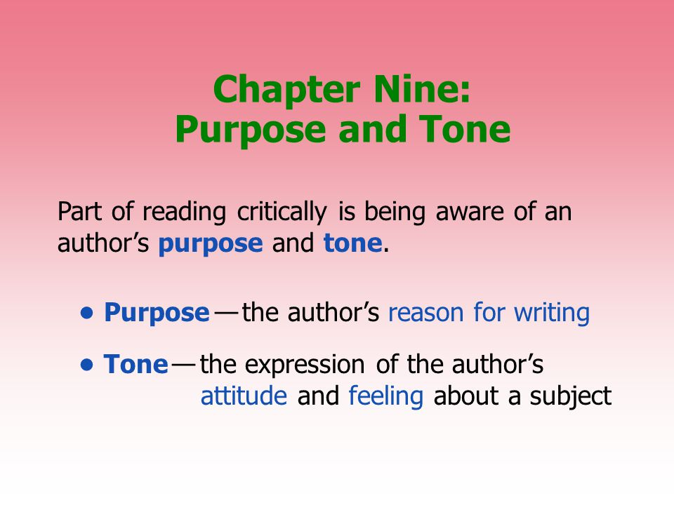 Chapter Nine: Purpose and Tone Part of reading critically is being aware of an author's purpose and tone.