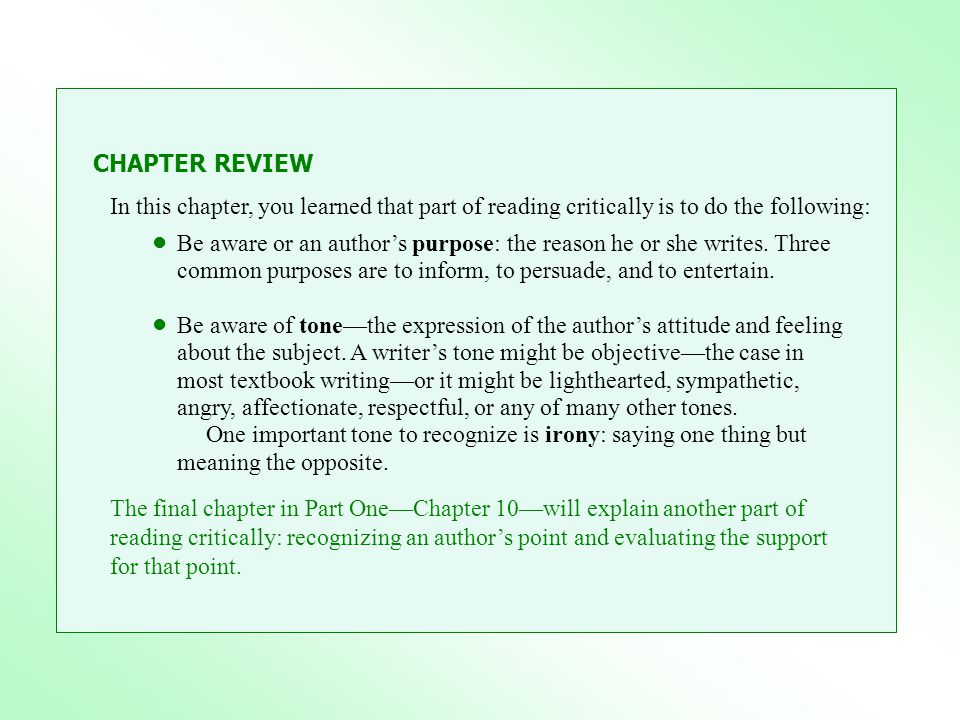 CHAPTER REVIEW In this chapter, you learned that part of reading critically is to do the following: Be aware or an author's purpose: the reason he or she writes.