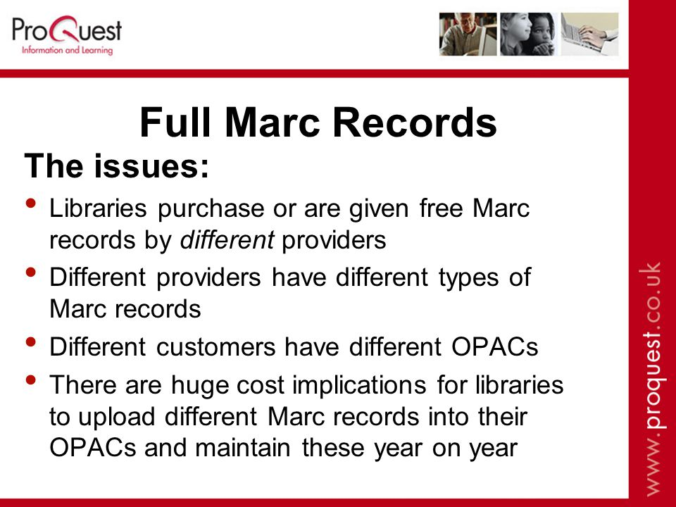 Full Marc Records The issues: Libraries purchase or are given free Marc records by different providers Different providers have different types of Marc records Different customers have different OPACs There are huge cost implications for libraries to upload different Marc records into their OPACs and maintain these year on year