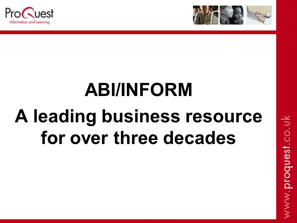 ABI/INFORM A leading business resource for over three decades