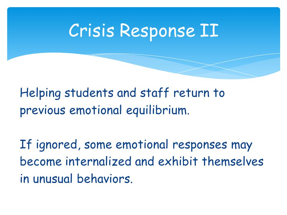 Helping students and staff return to previous emotional equilibrium.