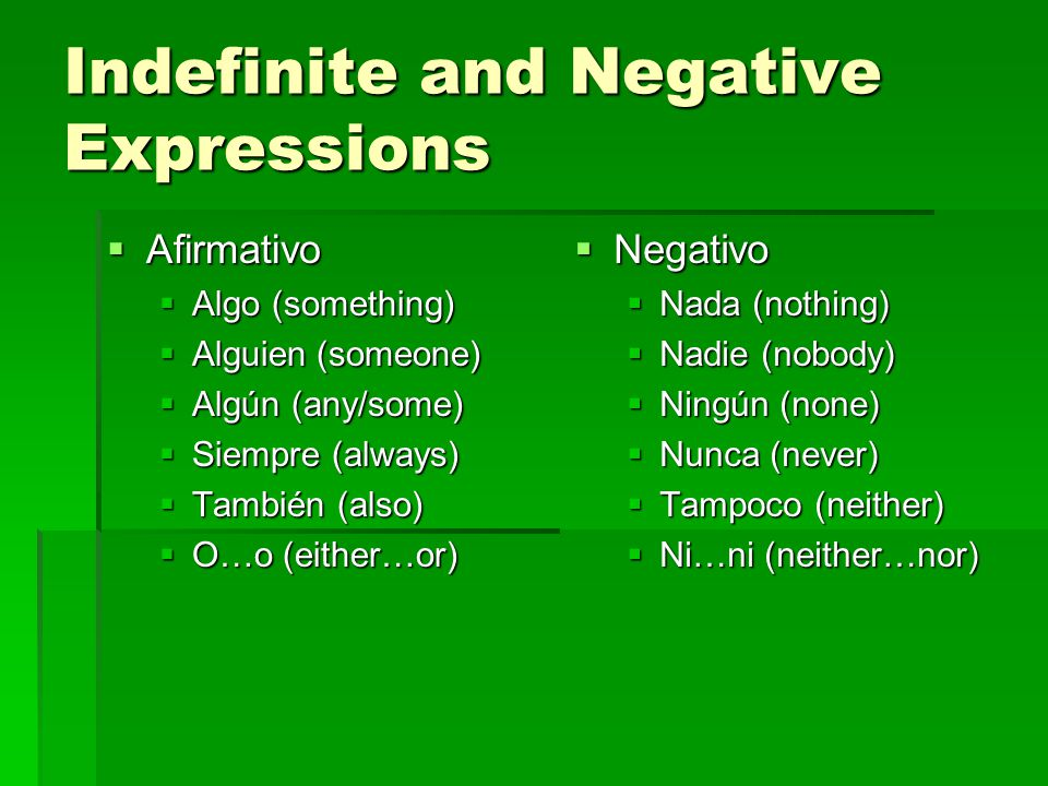 Indefinite and Negative Expressions  The adverb no can be used with a second negative expression to form a double negative.