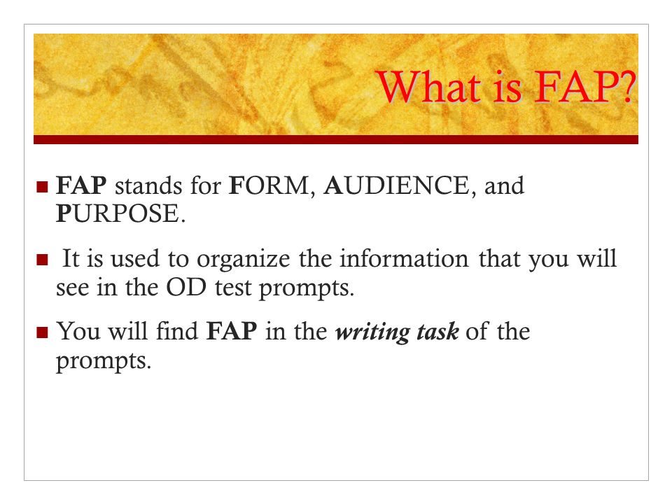What is FAP.FAP stands for F ORM, A UDIENCE, and P URPOSE.