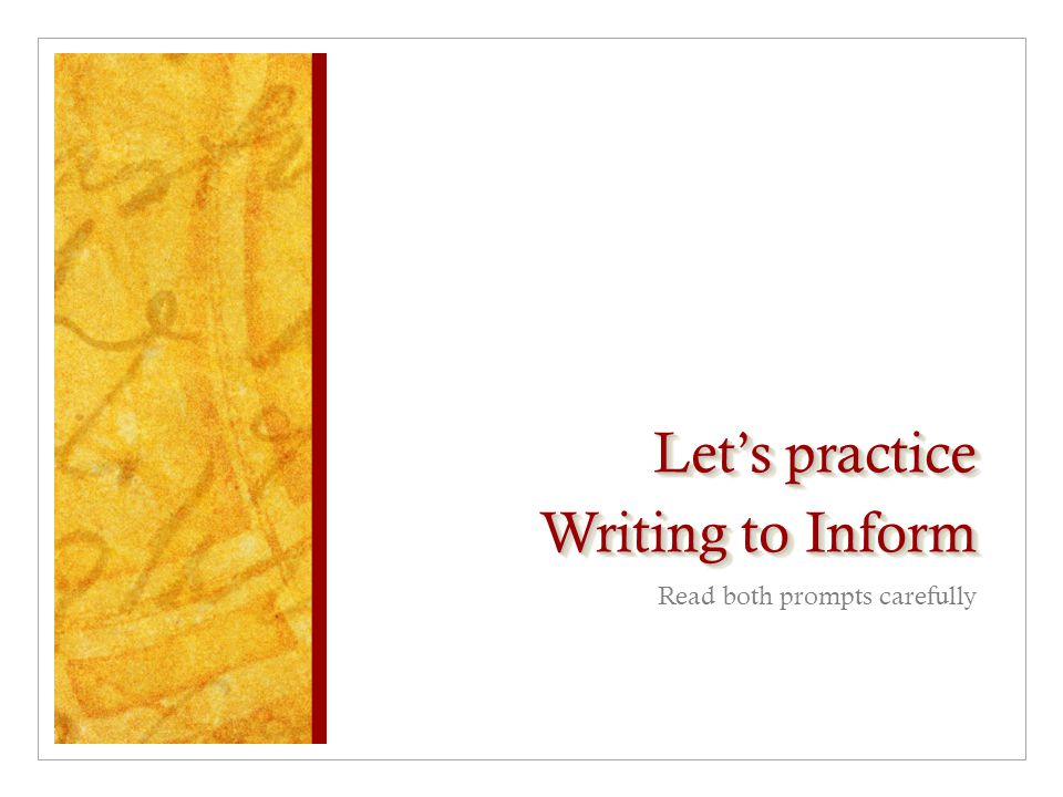 Let's practice Writing to Inform Read both prompts carefully