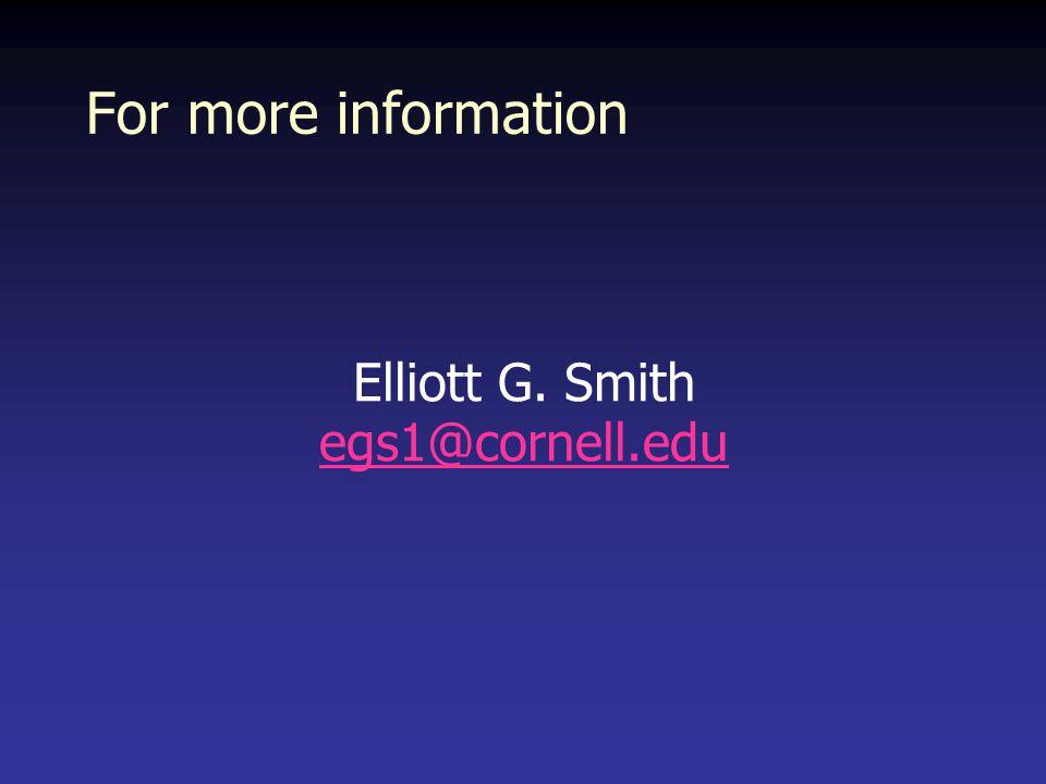 For more information Elliott G. Smith egs1@cornell.edu