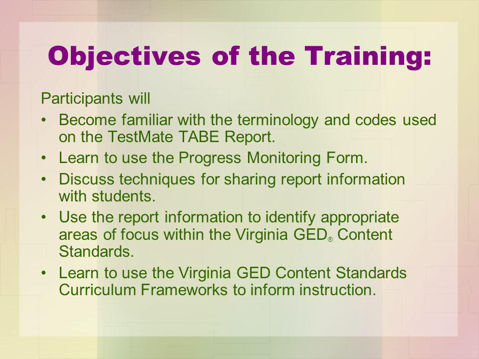Objectives of the Training: Participants will Become familiar with the terminology and codes used on the TestMate TABE Report.