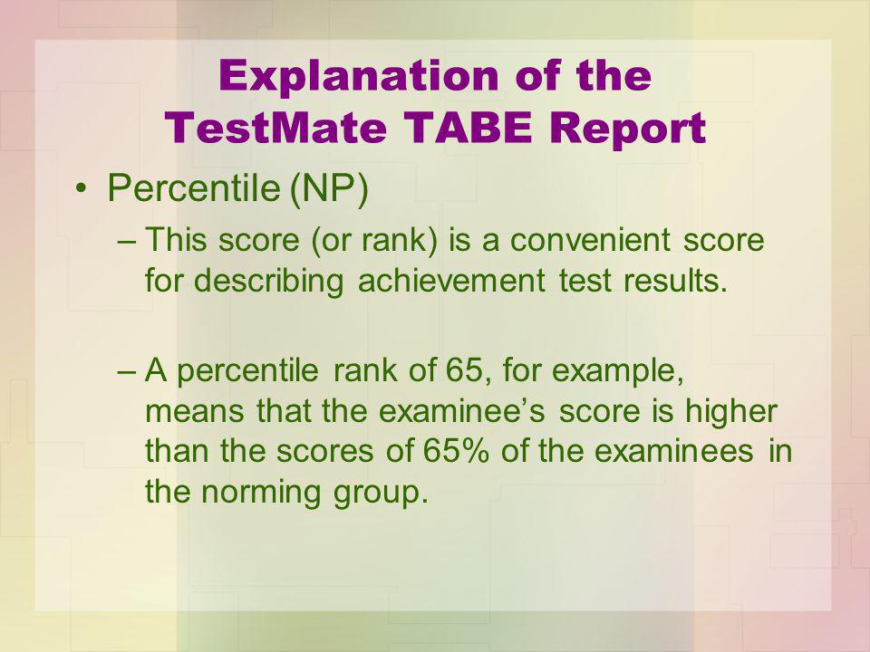 Explanation of the TestMate TABE Report Percentile (NP) –This score (or rank) is a convenient score for describing achievement test results.