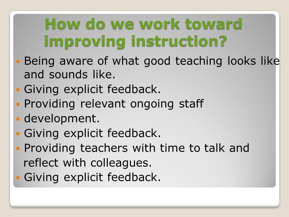 How do we work toward improving instruction.How do we work toward improving instruction.