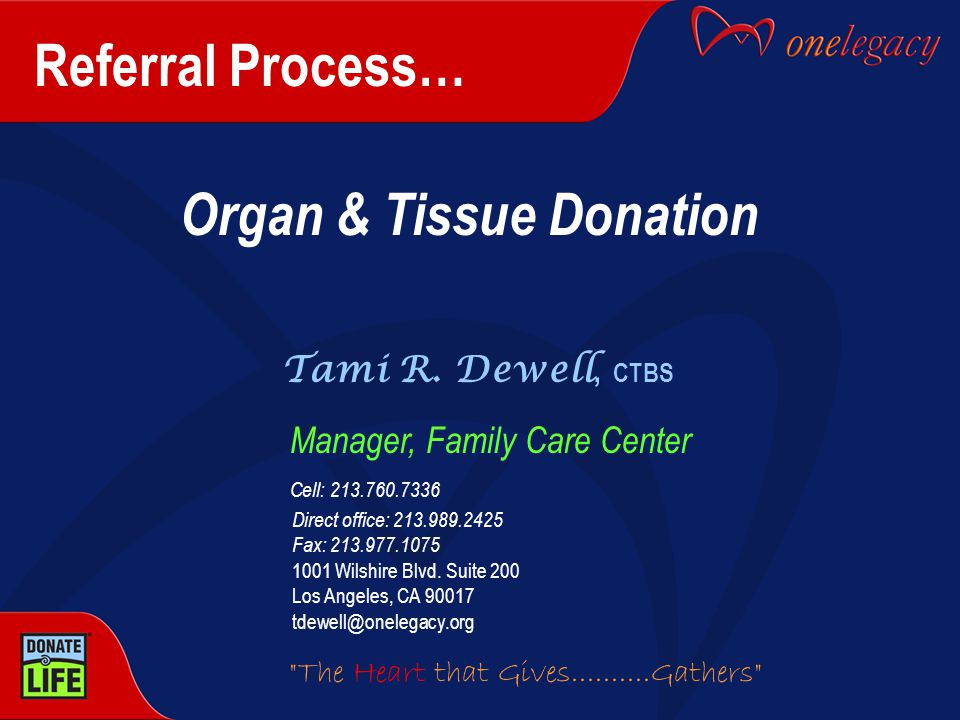 Referral Process… Organ & Tissue Donation Tami R.
