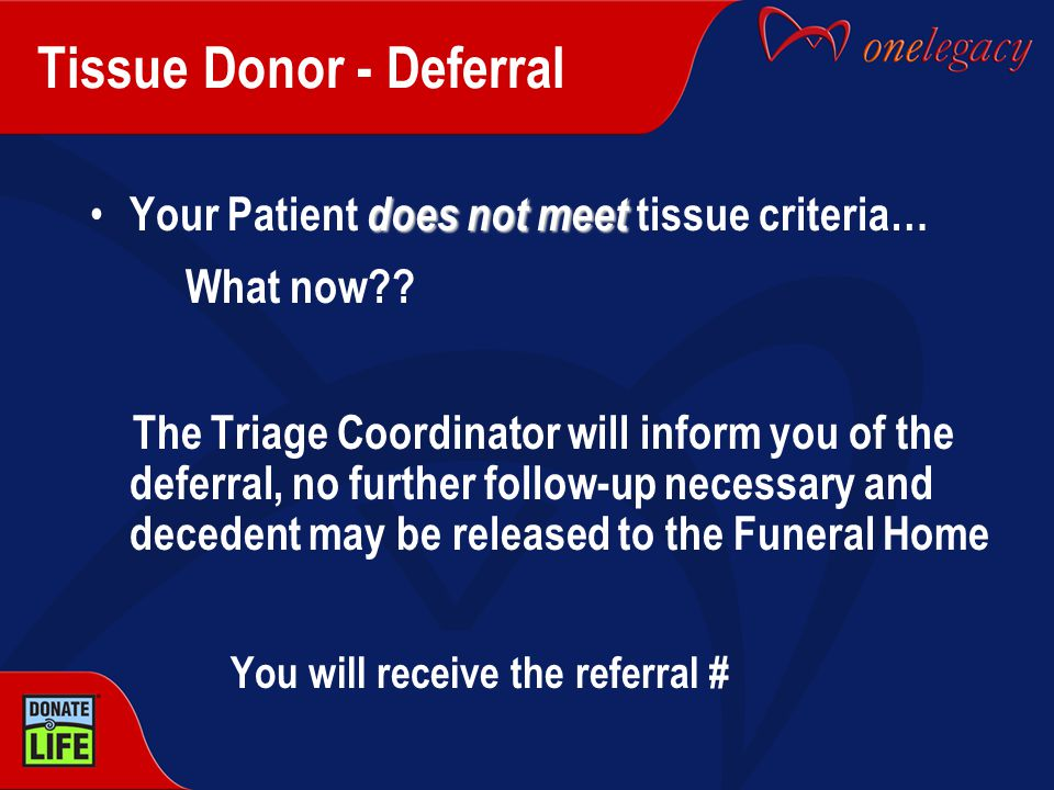 Tissue Donor - Deferral does not meet Your Patient does not meet tissue criteria… What now .