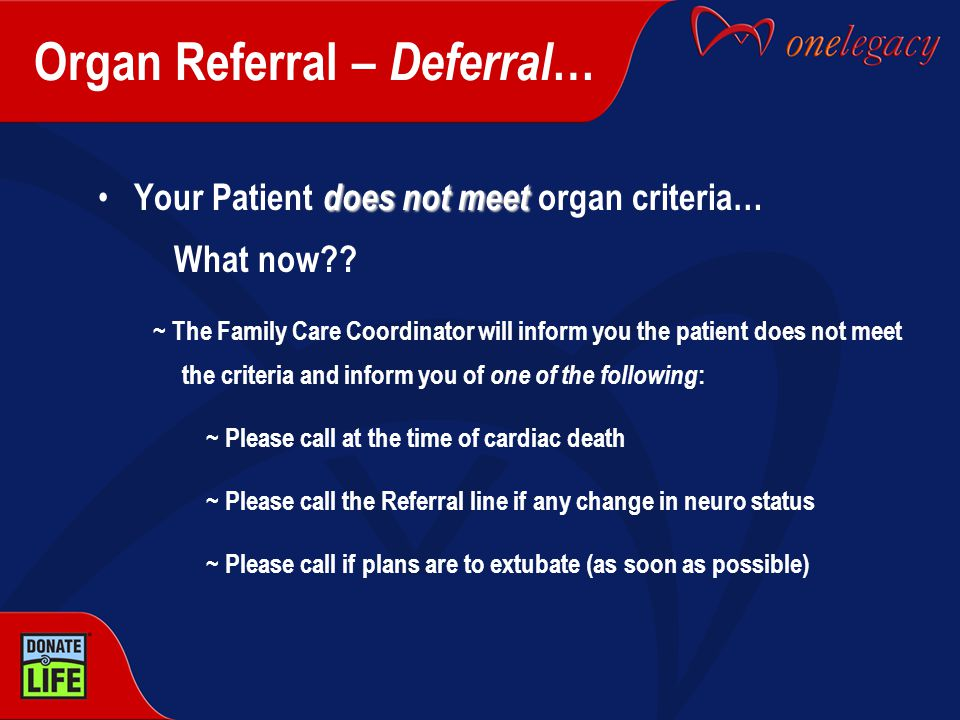 Organ Referral – Deferral … does not meet Your Patient does not meet organ criteria… What now .