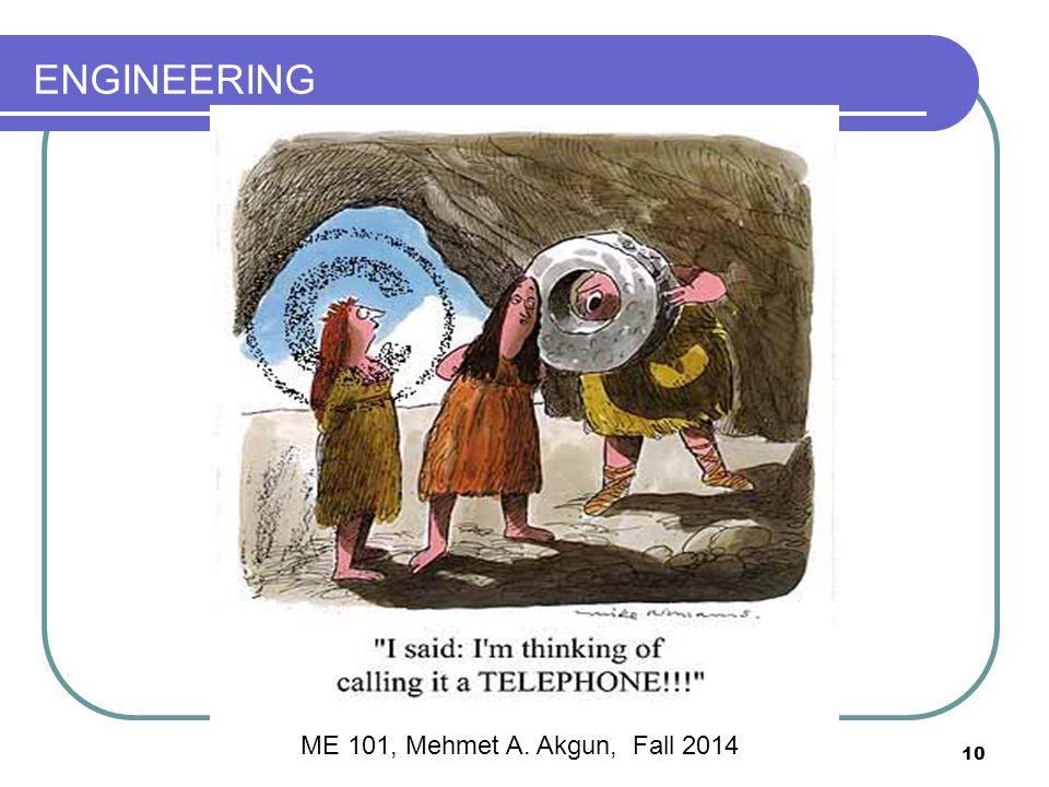 ENGINEERING 10 ME 101, Mehmet A. Akgun, Fall 2014