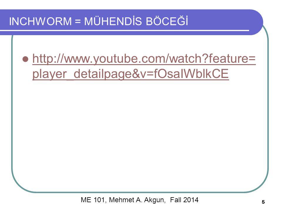 INCHWORM = MÜHENDİS BÖCEĞİ http://www.youtube.com/watch?feature= player_detailpage&v=fOsaIWblkCE http://www.youtube.com/watch?feature= player_detailpage&v=fOsaIWblkCE 5 ME 101, Mehmet A.