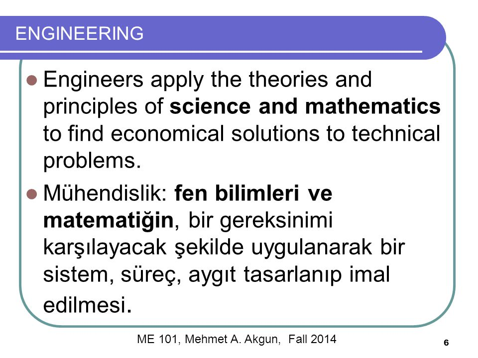 ENGINEERING Engineers apply the theories and principles of science and mathematics to find economical solutions to technical problems.