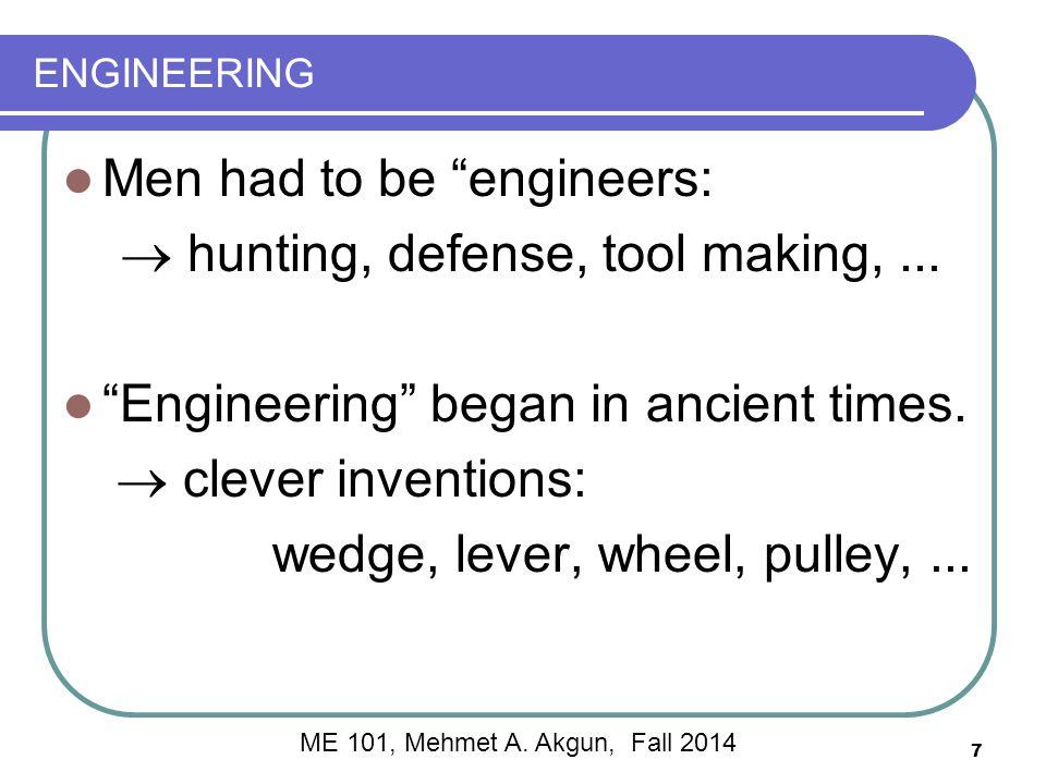 ENGINEERING Men had to be engineers:  hunting, defense, tool making,...