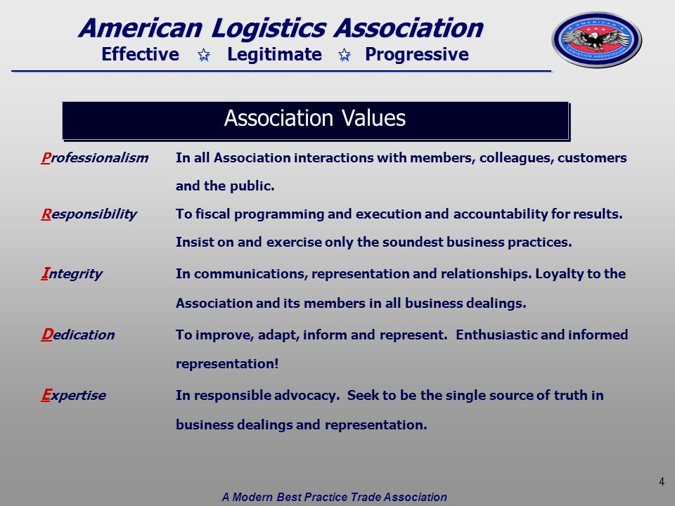 5 Effective Legitimate Progressive American Logistics Association PRIDE The values of the Association, when applied to daily business dealings will set the foundation of a modern best practice trade association.