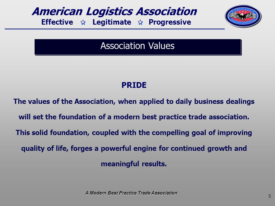 5 Effective Legitimate Progressive American Logistics Association PRIDE The values of the Association, when applied to daily business dealings will se