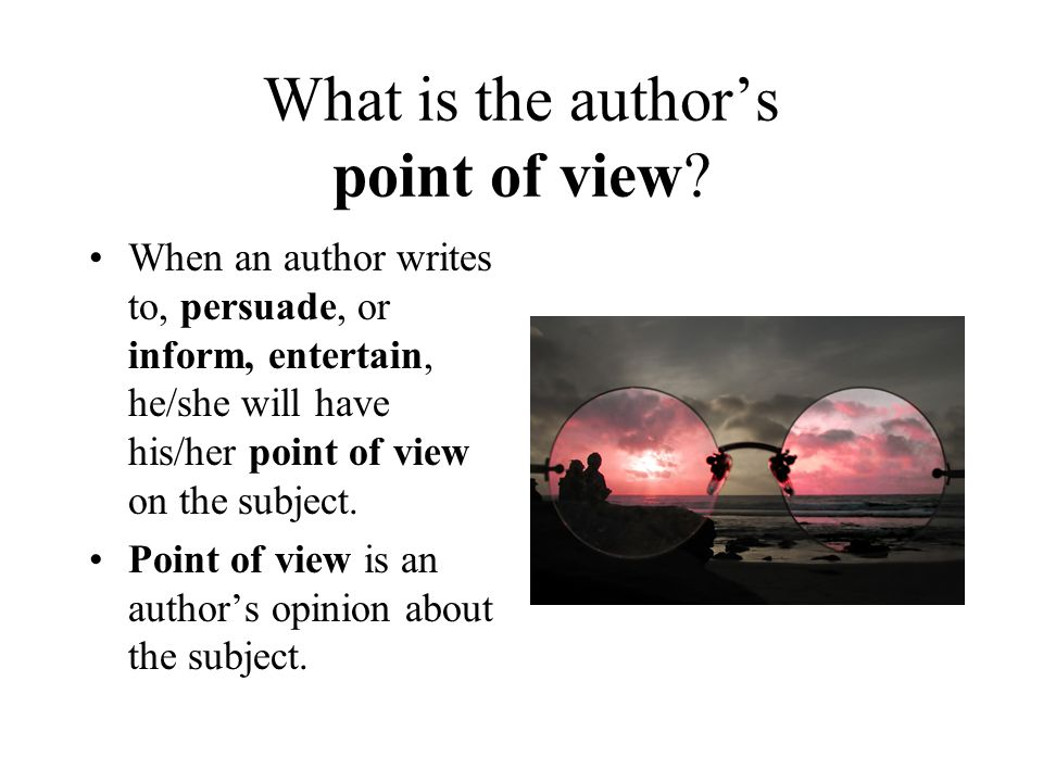 What is the author's point of view? When an author writes to, persuade, or inform, entertain, he/she will have his/her point of view on the subject. P