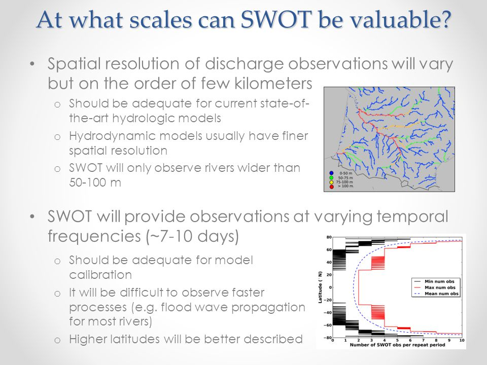 At what scales can SWOT be valuable? Spatial resolution of discharge observations will vary but on the order of few kilometers SWOT will provide obser